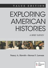 Exploring American Histories: A Brief Survey, Value Edition, Combined Volume: A Brief Survey