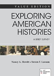 Exploring American Histories  A Brief Survey  Value Edition  Combined Volume Book