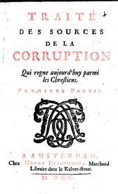 Traité des sources de la corruption qui regne aujourd'huy parmi les chrestiens ...