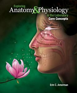 Exploring Anatomy & Physiology in the Laboratory: Core Concepts