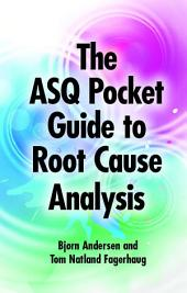 The ASQ Pocket Guide to Root Cause Analysis