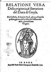 Relatione vera della prigionia, & liberatione del duca di Guysa, dal castello, & città di Torsi, alli 15. d'Agosto passato, giorno della festa dell'Assontione della gloriosissima Vergine