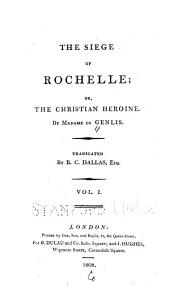 The Siege of Rochelle: Or, The Christian Heroine, Volume 1