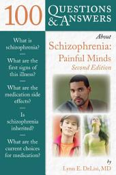 100 Questions & Answers About Schizophrenia: Painful Minds: Painful Minds, Edition 2