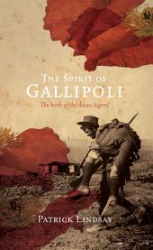 The Spirit of Gallipoli: The Birth of the Anzac Legend