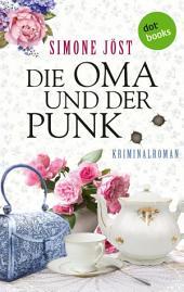 Die Oma und der Punk: Kriminalroman