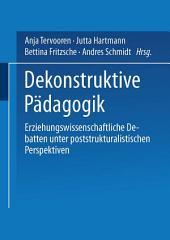 Dekonstruktive Pädagogik: Erziehungswissenschaftliche Debatten unter poststrukturalistischen Perspektiven