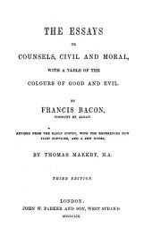 The essays; or, Counsels civil and moral with A table of the colours of good and evil. Revised, with references and a few notes by T. Markby