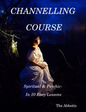 Channelling Course: Spiritual & Psychic- In 10 Easy Lessons