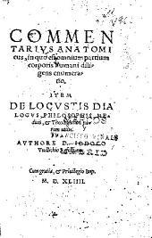 Commentarius anatomicus, in quo est omnium partium corporis humani diligens enumeratio: item De locustis dialogus...