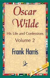 Oscar Wilde, His Life and Confessions: Volume 2