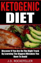 Ketogenic Diet: Discover If You Are On The Right Track By Learning The Biggest Mistakes You Have To Avoid