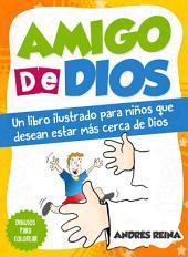 Amigo de Dios: Un libro ilustrado para niños que desean estar más cerca de Dios
