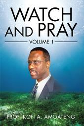 Watch and Pray: Volume 1