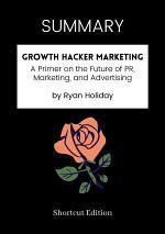 SUMMARY - Growth Hacker Marketing by Ryan Holiday