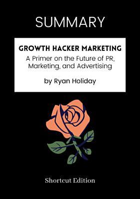 SUMMARY   Growth Hacker Marketing by Ryan Holiday