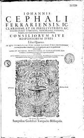 Consiliorum, sive responsorum juris D. Joannis Cephali Ferrariensis, ... lib. V