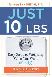 Just 10 Lbs: Easy Steps to Weighing What You Want