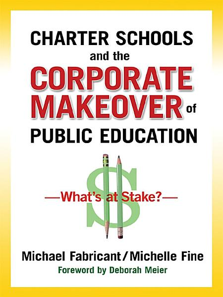 Download Charter Schools and the Corporate Makeover of Public Education Book