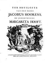 Ter bruilofte van den heere Jacobus Hoorens, en jongkvrouwe Margareta Hooft: In den echt vereenigd binnen Amsterdam, den XXIX. van herfstmaand, MDCCXXXIII, Volume 1