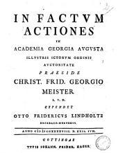 In factum actiones in Academia Georgia Augusta illustris Ictorum ordinis auctoritate praeside Christ. Frid. Georgio Meister I.V.D. expendet Otto Fridericus Lindholtz ... Anno 1748. d. 22. Iun