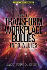 How to Transform Workplace Bullies into Allies