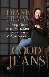 Good Jeans: 10 Simple Truths about Feeling Great, Staying Sexy & Aging Agelessly
