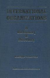 International Organizations: A Dictionary & Directory