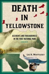 Death in Yellowstone: Accidents and Foolhardiness in the First National Park, Edition 2