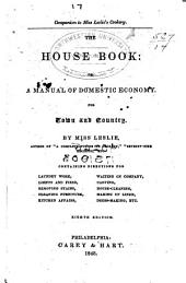 The House Book; Or, A Manual of Domestic Economy: For Town and Country