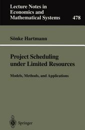 Project Scheduling under Limited Resources: Models, Methods, and Applications