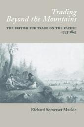Trading Beyond the Mountains: The British Fur Trade on the Pacific, 1793-1843