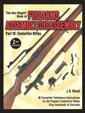 The Gun Digest Book of Firearms Assembly/Disassembly Part IV - Centerfire Rifles: Edition 2