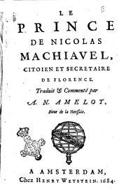 Le Prince de Nicolas Machiavel, citoien et secretaire de Florence. Traduit & commenté par A. N. Amelot, sieur de la Houssaie