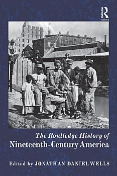 The Routledge History of Nineteenth Century America PDF