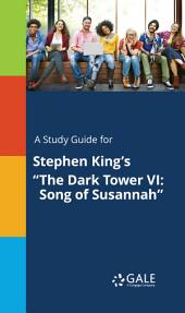 "A Study Guide for Stephen King's ""The Dark Tower VI: Song of Susannah"""