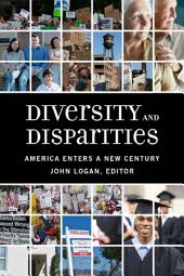 Diversity and Disparities: America Enters a New Century: America Enters a New Century