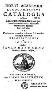 Horti academici Lugduno-Batavi catalogus exhibens plantarum omnium nomina... descriptiones et icones Auctore Paulo Hermanno...
