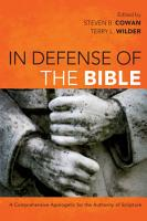 In Defense of the Bible  A Comprehensive Apologetic for the Authority of Scripture PDF