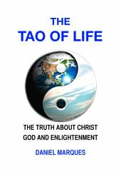 The Tao of Life: The Truth about Christ, God and Enlightenment