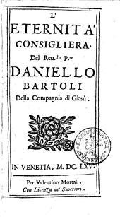 L' Eternità Consiglierà: Del Reu[eren]do P[ad]re Daniello Bartoli Della Compagnia de Giesù