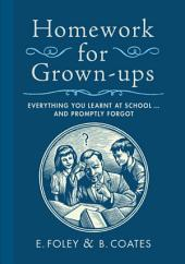 Homework for Grown-ups: Everything You Learnt at School...and Promptly Forgot