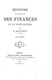 Histoire parlementaire des finances de la restauration: Volume1
