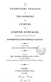 An elementary treatise on the geometry of curves and curved surfaces, investigated by the application of the differential and integral calculus