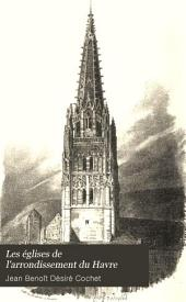 Les églises de l'arrondissement du Havre: Volume1