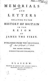 Memorials and Letters Relating to the History of Britain in the Reign of James the First, Published from the Originals