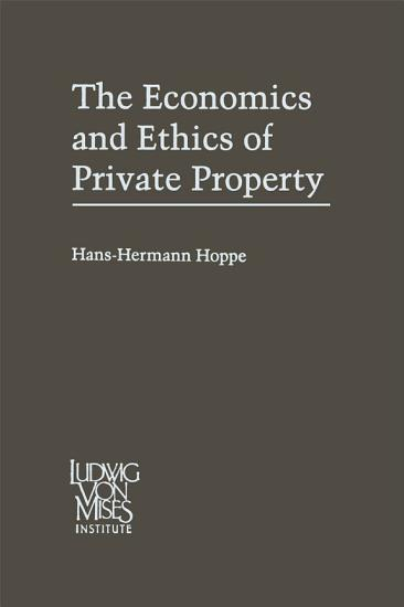 The Economics and Ethics of Private Property PDF