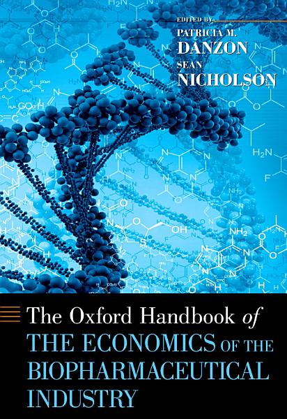 The Oxford Handbook of the Economics of the Biopharmaceutical Industry PDF