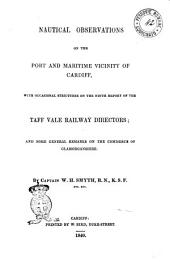 Nautical Observations on the Port and Maritime Vicinity of Cardiff with Occasional Strictures on the Ninth Report of the Taff Vale Railway Directors; and Some General Remarks on the Commerce of Glamorganshire by Captain W. H. Smyth