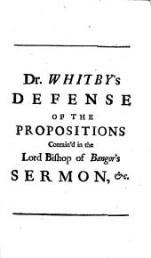 A Defense of the Propositions Contain'd in the Lord Bishop of Bangor's Sermon, from Page XI. to Page XVII. And Also, of what is Said in His Preservative, Concerning Real Sincerity, and Our Title to the Favour of God: Volume 9